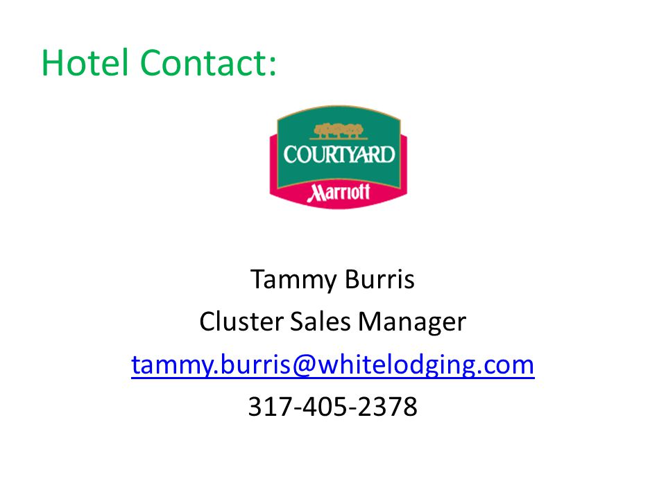 Hotel Contact: Tammy Burris Cluster Sales Manager tammy.burris@whitelodging.com 317-405-2378