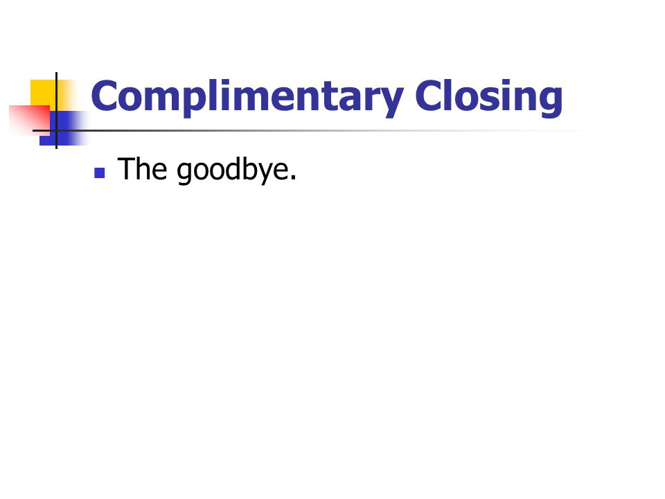 Complimentary Closing The goodbye.