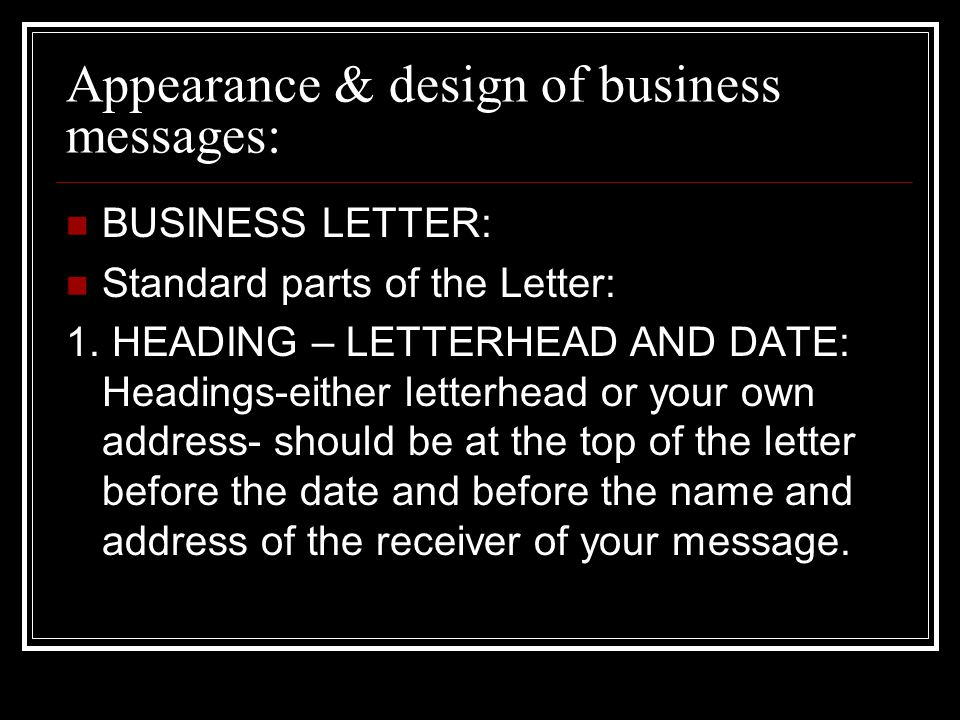 Appearance & design of business messages: BUSINESS LETTER: Standard parts of the Letter: 1. HEADING – LETTERHEAD AND DATE: Headings-either letterhead