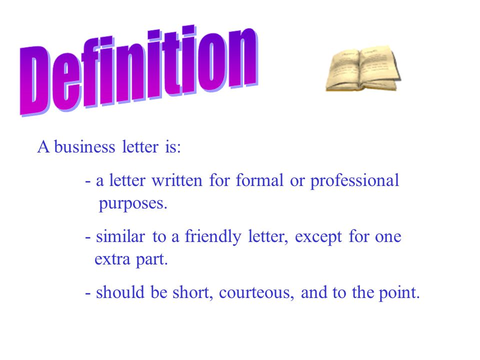 A business letter is: - a letter written for formal or professional purposes.