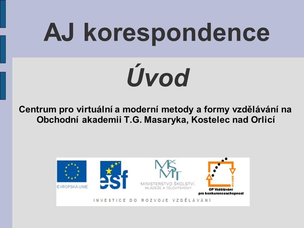 AJ korespondence Úvod Centrum pro virtuální a moderní metody a formy vzdělávání na Obchodní akademii T.G. Masaryka, Kostelec nad Orlicí