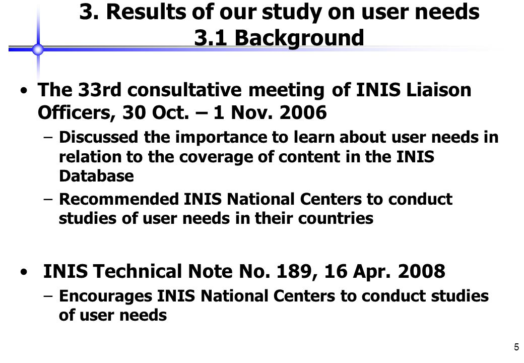 5 3. Results of our study on user needs 3.1 Background The 33rd consultative meeting of INIS Liaison Officers, 30 Oct. – 1 Nov. 2006 –Discussed the im