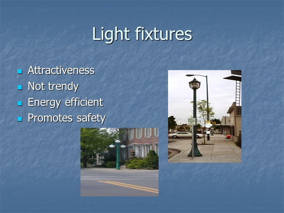 Light fixtures Attractiveness Attractiveness Not trendy Not trendy Energy efficient Energy efficient Promotes safety Promotes safety