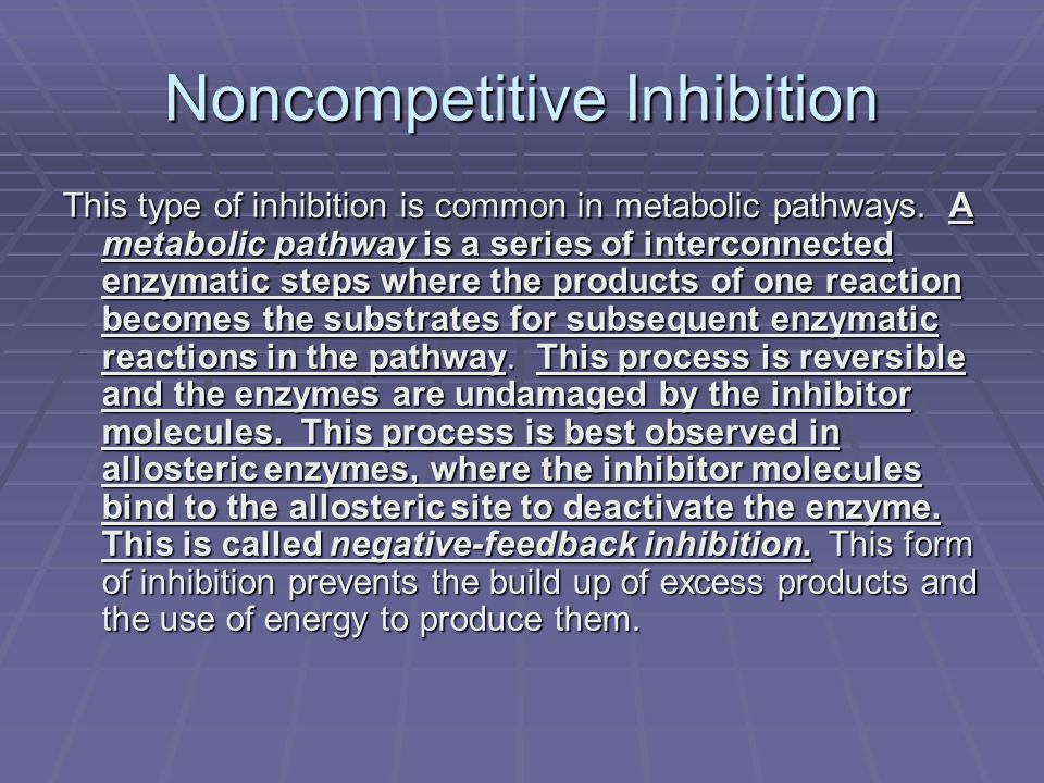 Noncompetitive Inhibition This type of inhibition is common in metabolic pathways.
