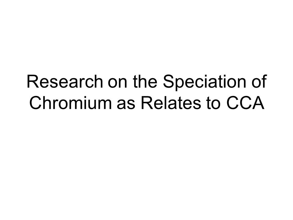 Research on the Speciation of Chromium as Relates to CCA
