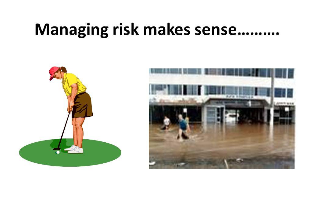 Managing risk makes sense……….