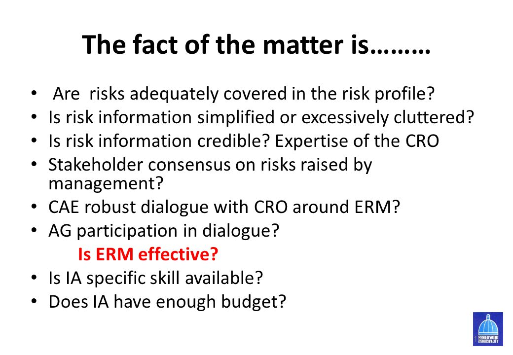 The fact of the matter is……… Are risks adequately covered in the risk profile? Is risk information simplified or excessively cluttered? Is risk inform