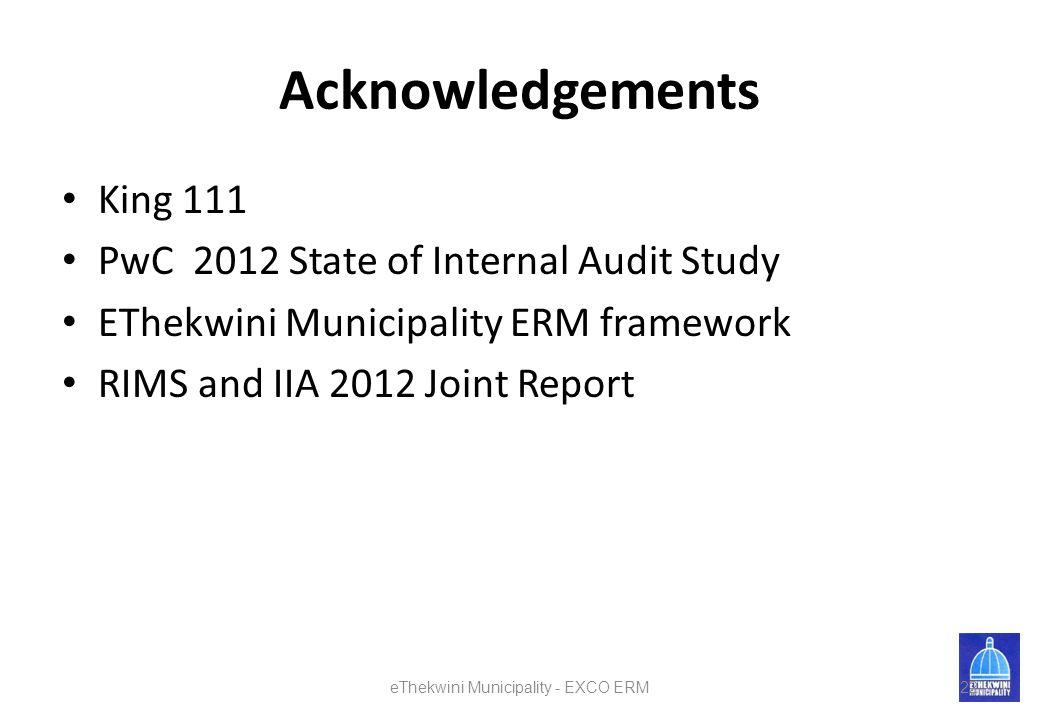 Acknowledgements King 111 PwC 2012 State of Internal Audit Study EThekwini Municipality ERM framework RIMS and IIA 2012 Joint Report eThekwini Municipality - EXCO ERM22