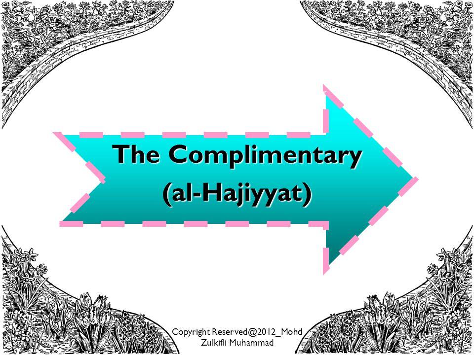 Copyright Reserved@2012_Mohd Zulkifli Muhammad 41 The Complimentary (al-Hajiyyat)