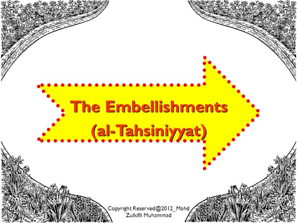 Copyright Reserved@2012_Mohd Zulkifli Muhammad 44 The Embellishments (al-Tahsiniyyat)