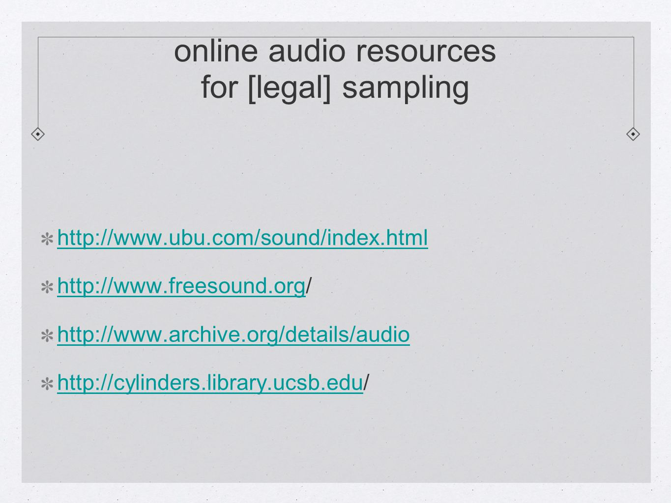 online audio resources for [legal] sampling http://www.ubu.com/sound/index.html http://www.freesound.orghttp://www.freesound.org/ http://www.archive.o