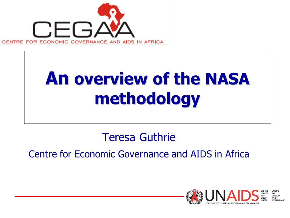 An overview of the NASA methodology Teresa Guthrie Centre for Economic Governance and AIDS in Africa