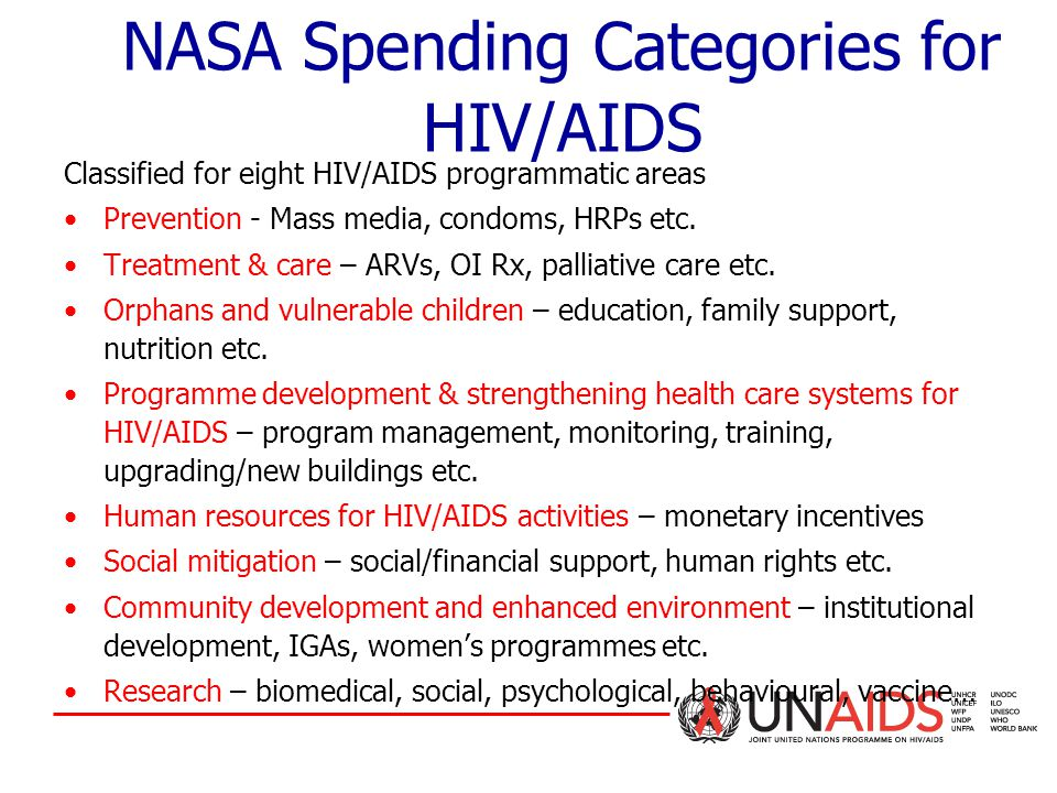 NASA Spending Categories for HIV/AIDS Classified for eight HIV/AIDS programmatic areas Prevention - Mass media, condoms, HRPs etc.
