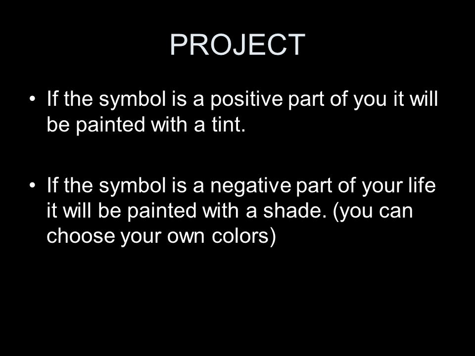 PROJECT If the symbol is a positive part of you it will be painted with a tint.