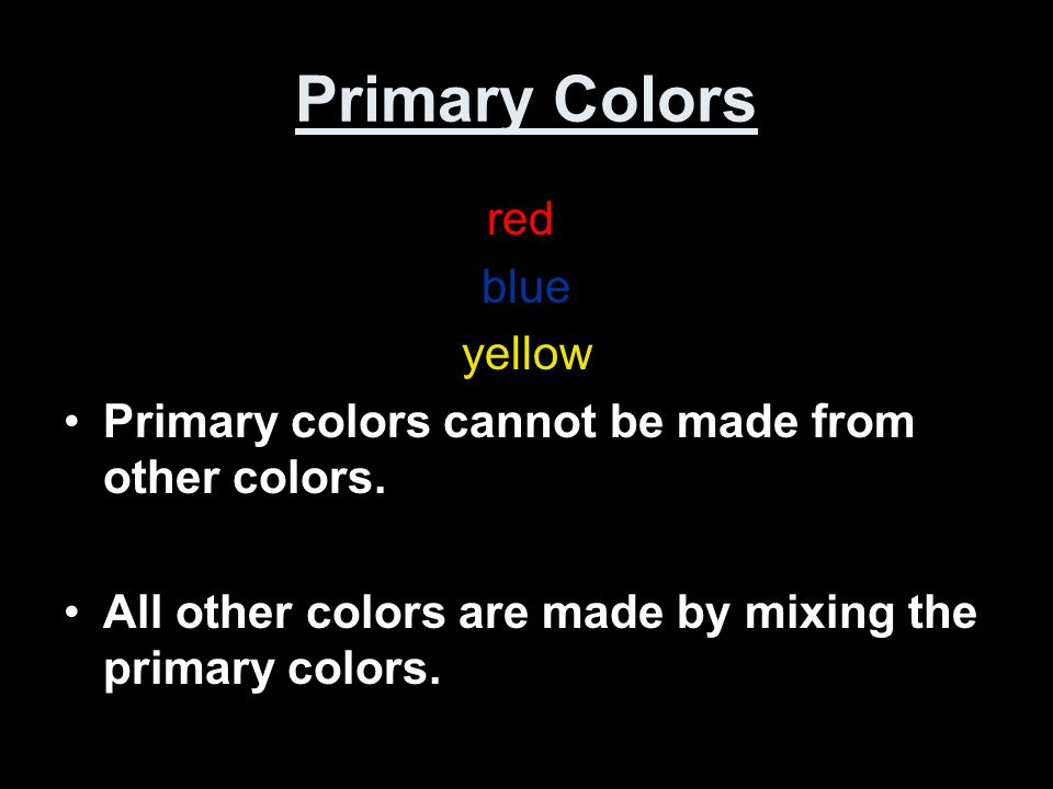 Primary Colors red blue yellow Primary colors cannot be made from other colors.
