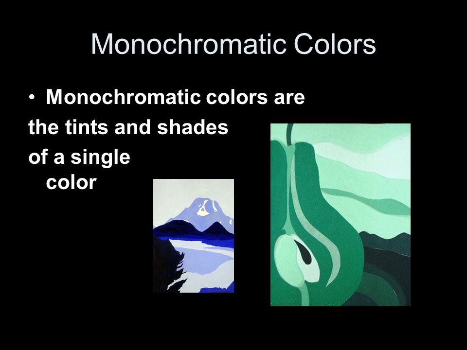 Monochromatic Colors Monochromatic colors are the tints and shades of a single color