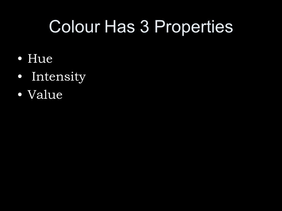 Colour Has 3 Properties Hue Intensity Value