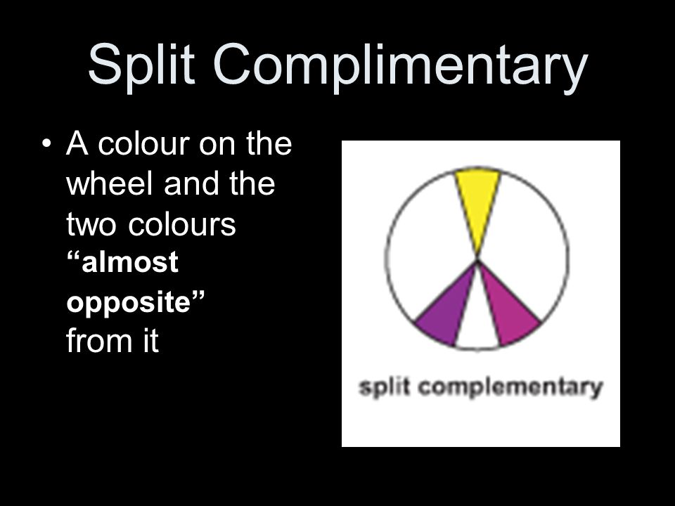Split Complimentary A colour on the wheel and the two colours almost opposite from it