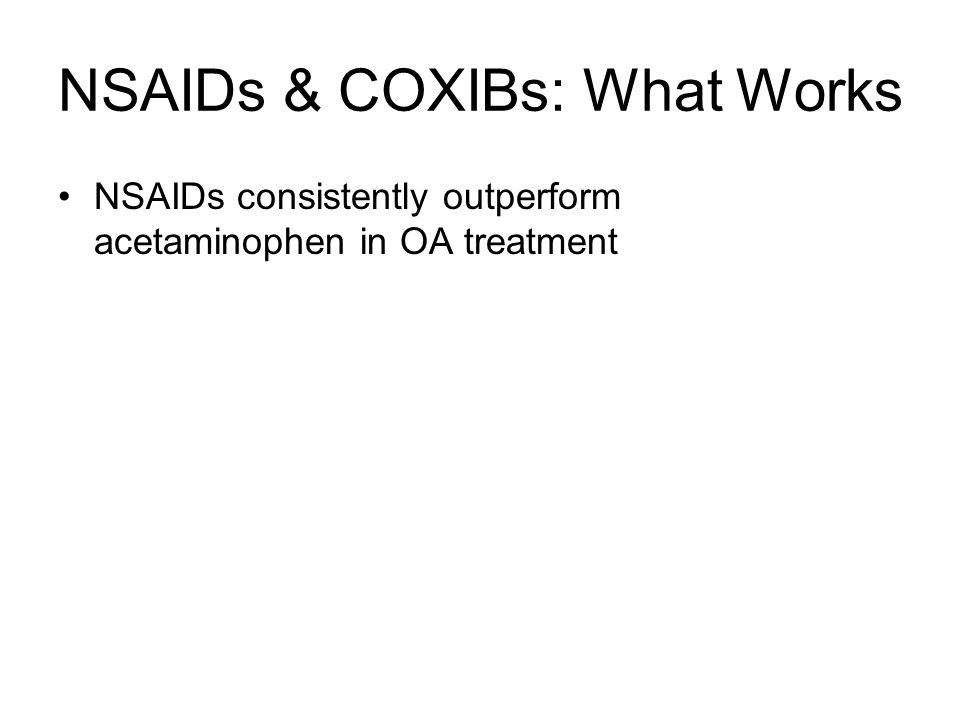 NSAIDs & COXIBs: What Works NSAIDs consistently outperform acetaminophen in OA treatment