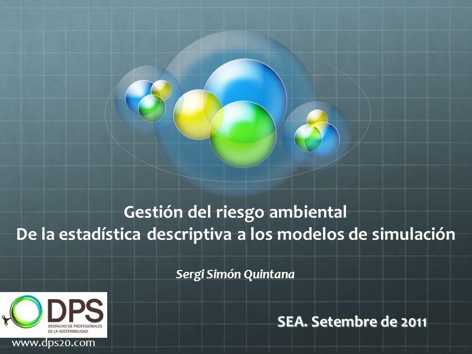 Gestión del riesgo ambiental De la estadística descriptiva a los modelos de simulación Sergi Simón Quintana SEA.