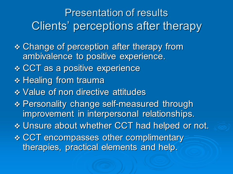 Presentation of results Clients' perceptions after therapy  Change of perception after therapy from ambivalence to positive experience.
