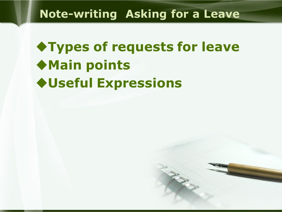 Note-writing Asking for a Leave  Types of requests for leave  Main points  Useful Expressions