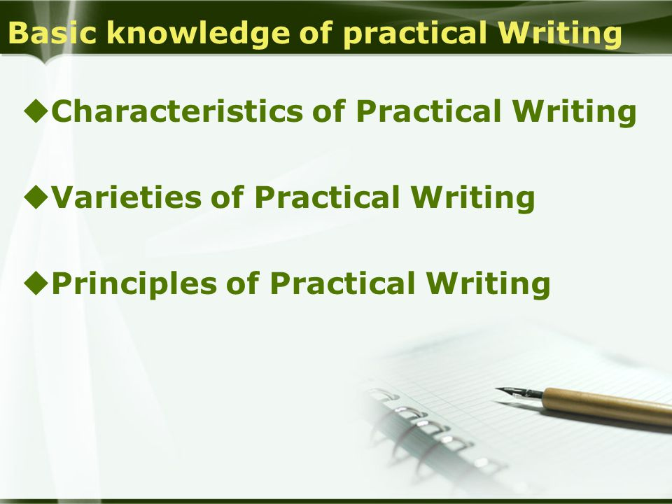 Basic knowledge of practical Writing  Characteristics of Practical Writing  Varieties of Practical Writing  Principles of Practical Writing