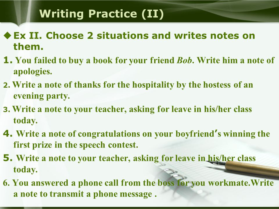 Writing Practice (II)  Ex II. Choose 2 situations and writes notes on them.