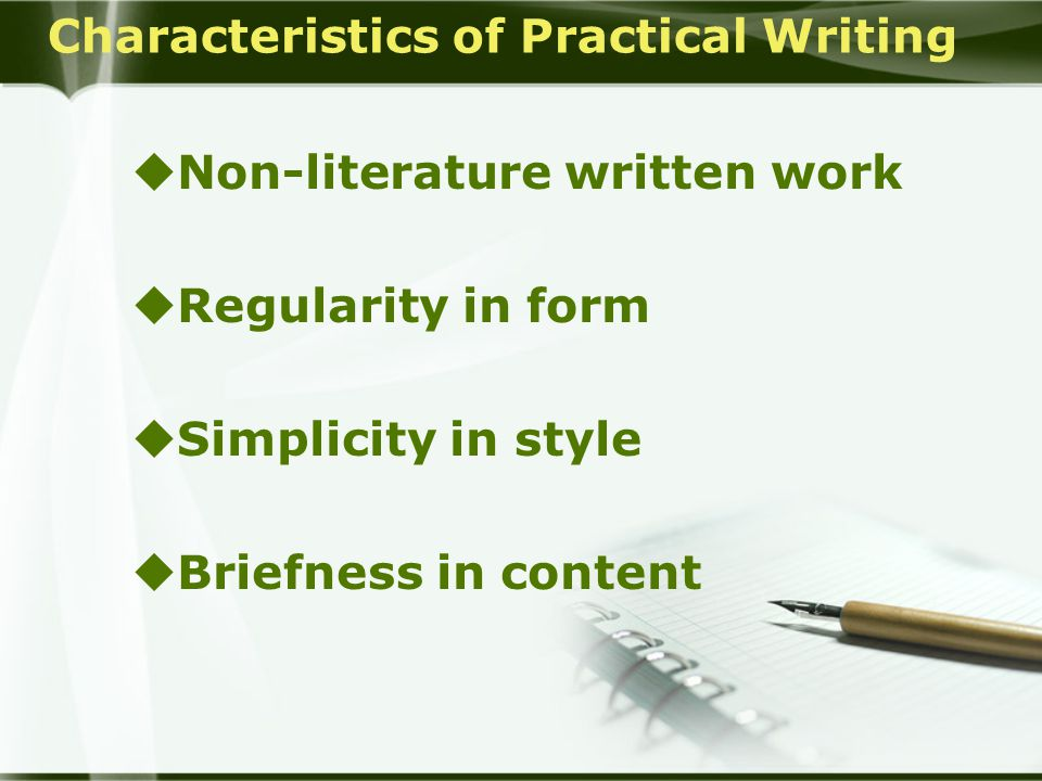 Characteristics of Practical Writing  Non-literature written work  Regularity in form  Simplicity in style  Briefness in content