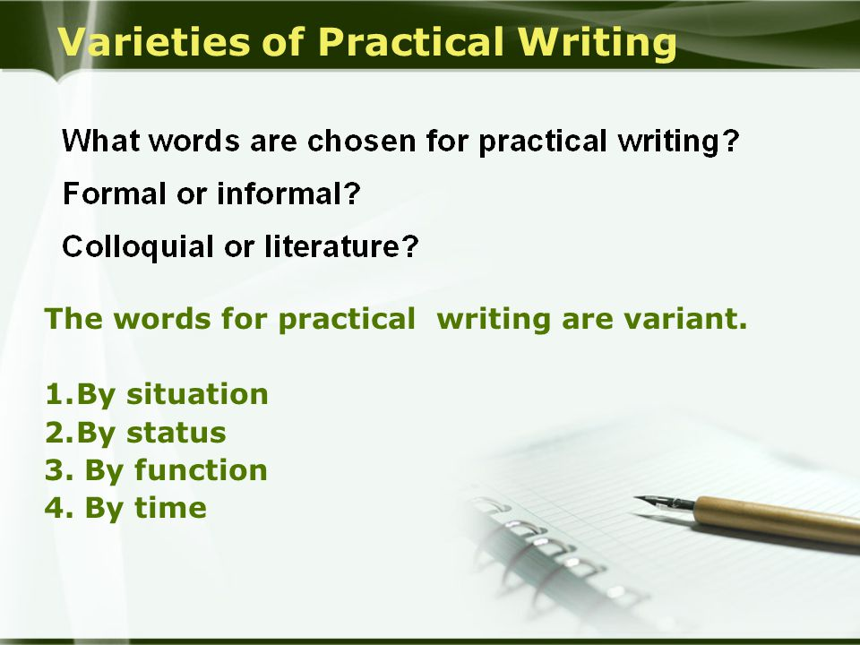 Varieties of Practical Writing The words for practical writing are variant.