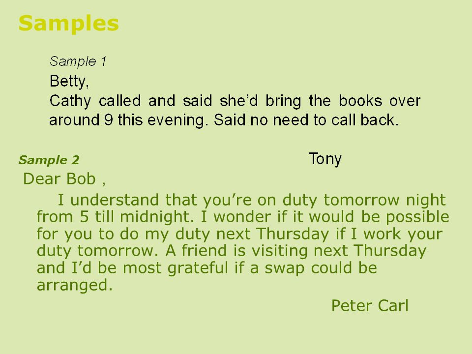 Samples: Sample 2 Dear Bob , I understand that you're on duty tomorrow night from 5 till midnight.