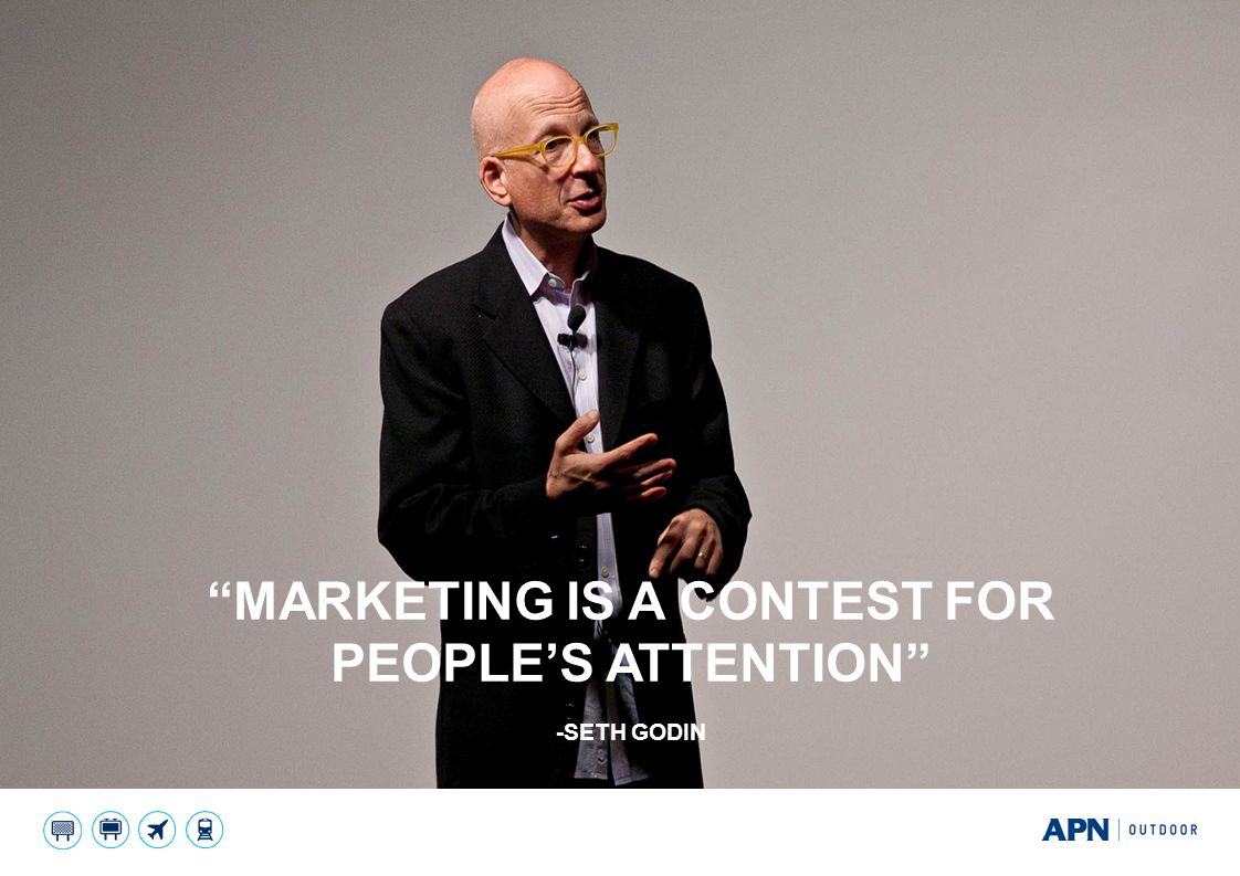 """MARKETING IS A CONTEST FOR PEOPLE'S ATTENTION"" -SETH GODIN"