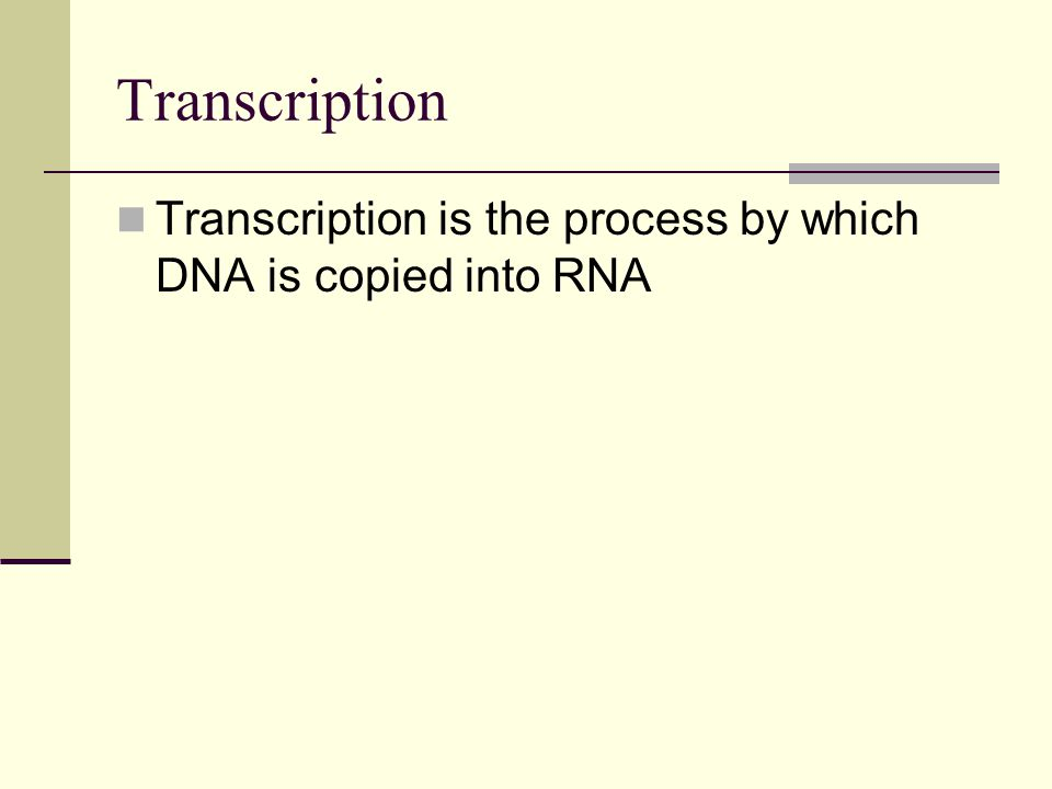 Transcription Transcription is the process by which DNA is copied into RNA
