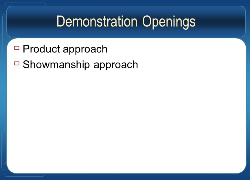 Demonstration Openings  Product approach  Showmanship approach