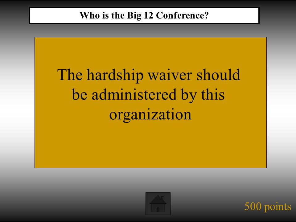 500 points The hardship waiver should be administered by this organization Who is the Big 12 Conference?