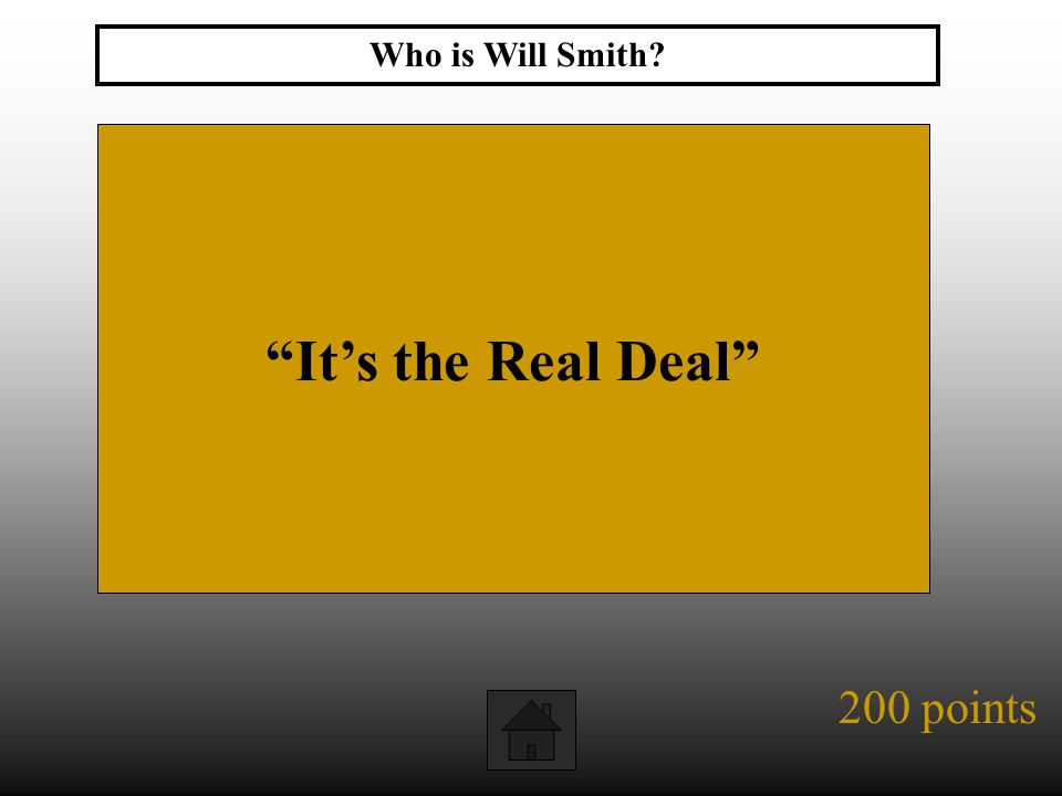 200 points It's the Real Deal Who is Will Smith?