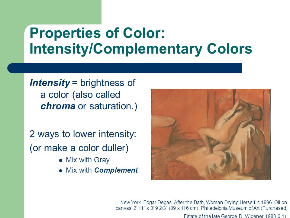 Properties of Color: Intensity/Complementary Colors Intensity = brightness of a color (also called chroma or saturation.) 2 ways to lower intensity: (or make a color duller) Mix with Gray Mix with Complement New York.