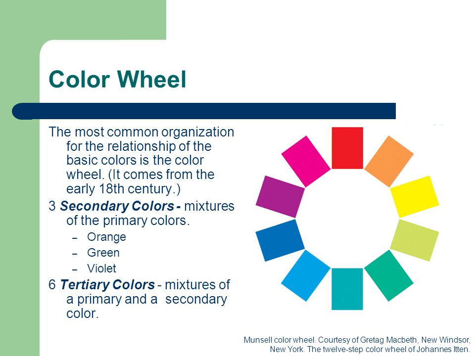Color Wheel The most common organization for the relationship of the basic colors is the color wheel.