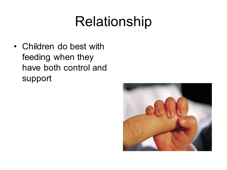 Relationship Children do best with feeding when they have both control and support