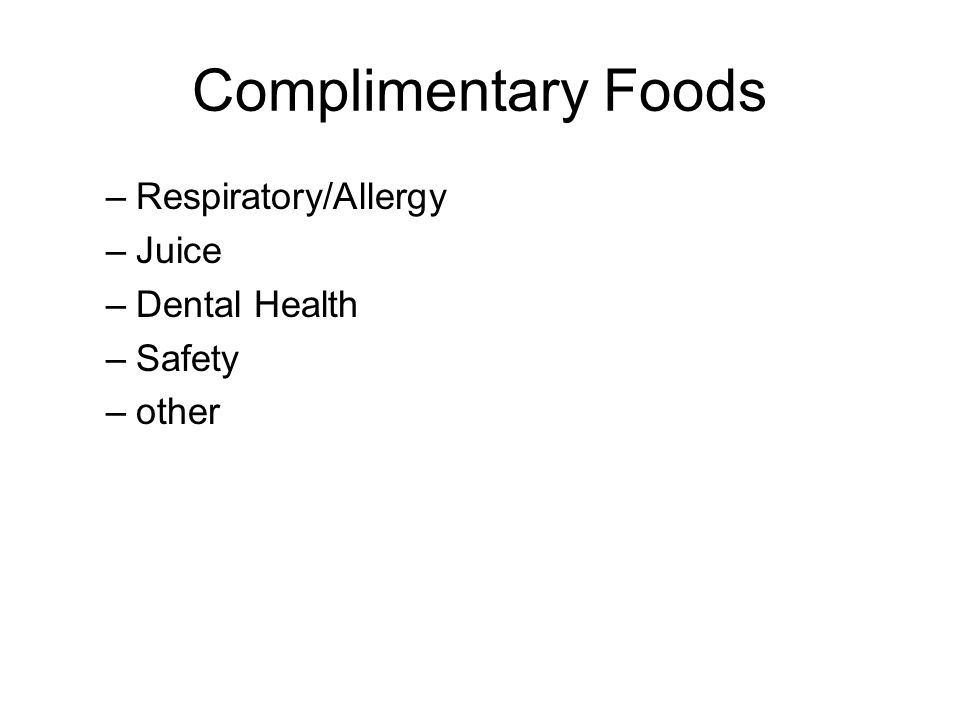Complimentary Foods –Respiratory/Allergy –Juice –Dental Health –Safety –other