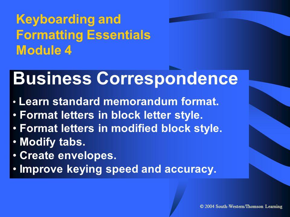 © 2004 South-Western/Thomson Learning Keyboarding and Formatting Essentials Module 4 Business Correspondence Learn standard memorandum format. Format