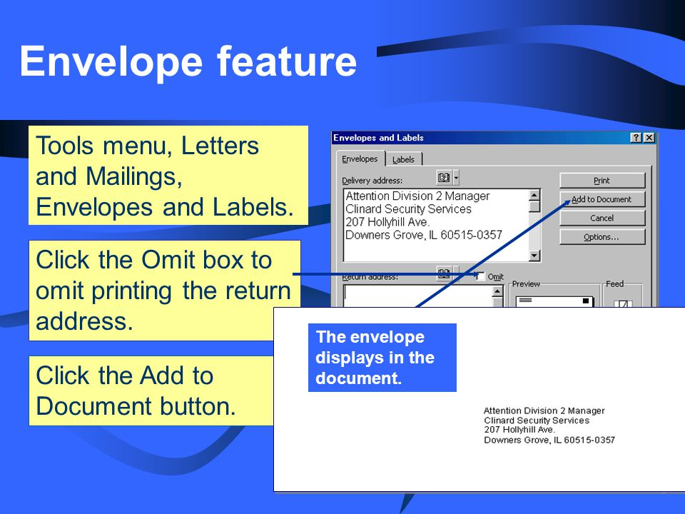 © 2004 South-Western/Thomson Learning Envelope feature Tools menu, Letters and Mailings, Envelopes and Labels. Click the Add to Document button. Click