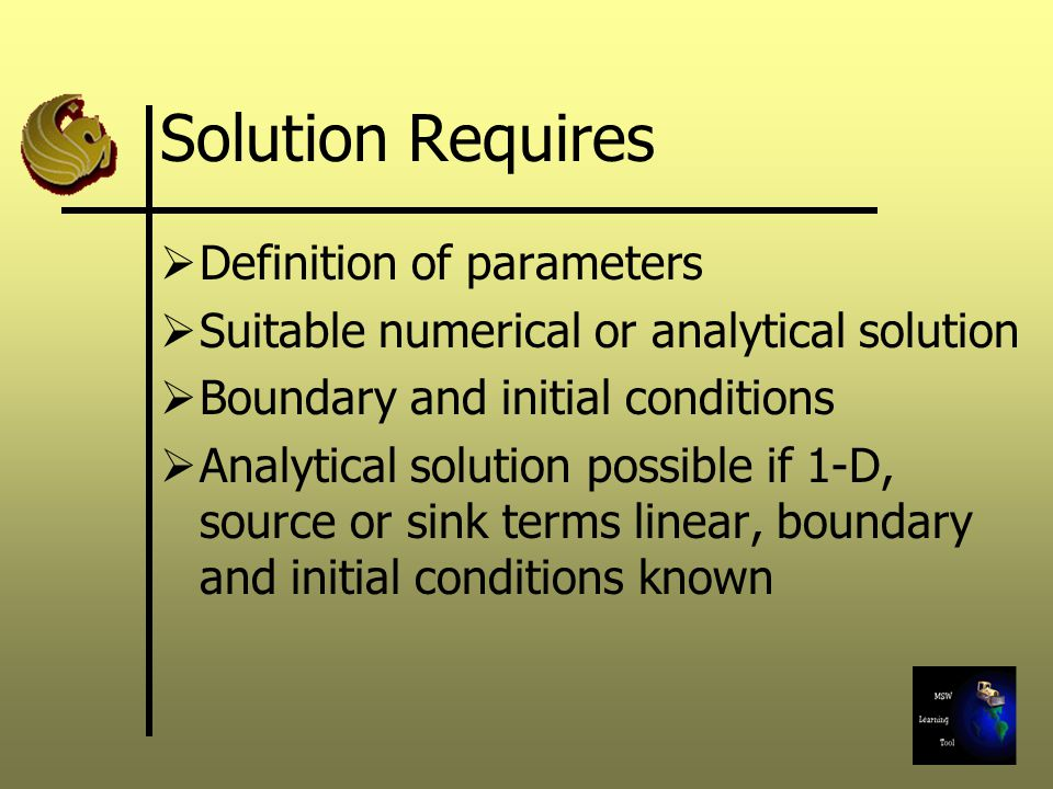 Solution Requires  Definition of parameters  Suitable numerical or analytical solution  Boundary and initial conditions  Analytical solution possi