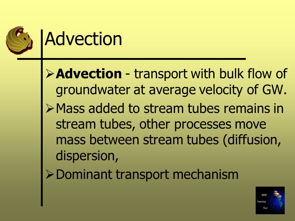 Advection  Advection - transport with bulk flow of groundwater at average velocity of GW.  Mass added to stream tubes remains in stream tubes, other