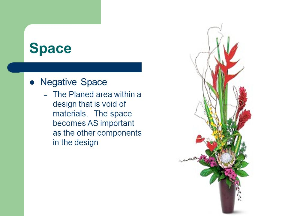 Space Negative Space – The Planed area within a design that is void of materials. The space becomes AS important as the other components in the design