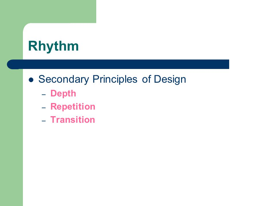 Rhythm Secondary Principles of Design – Depth – Repetition – Transition