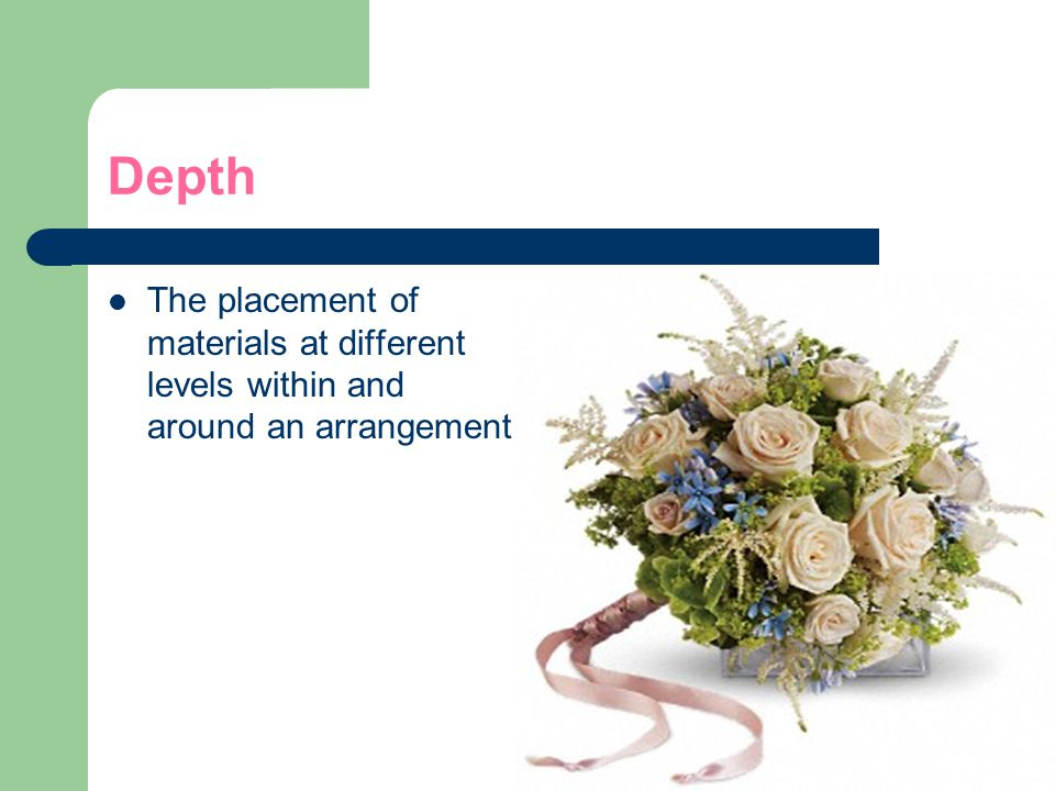 Depth The placement of materials at different levels within and around an arrangement