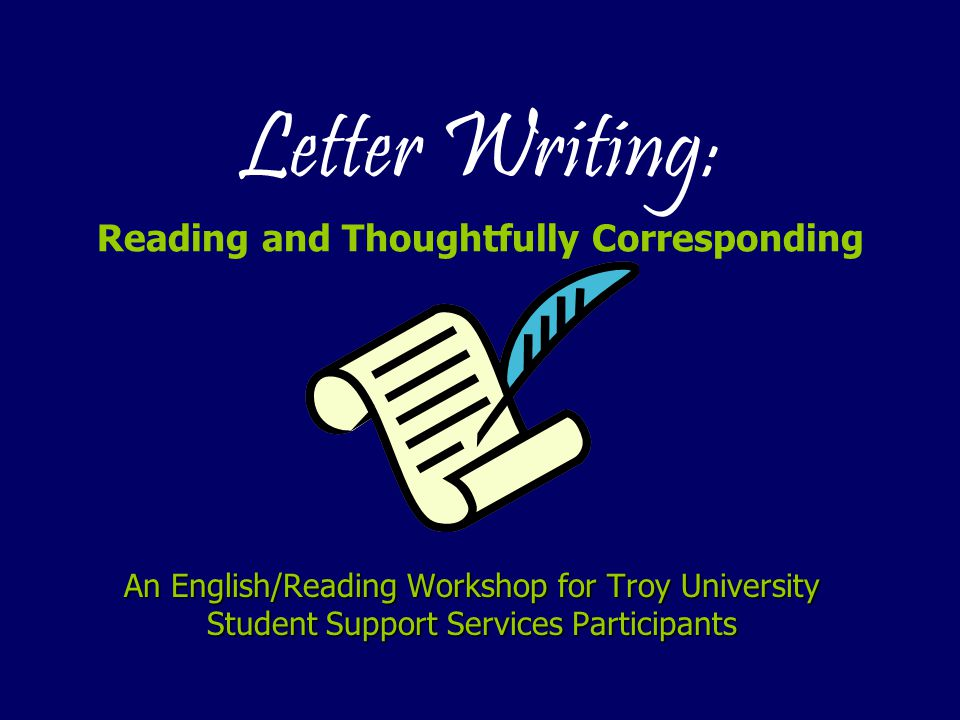 Letter Writing: Reading and Thoughtfully Corresponding An English/Reading Workshop for Troy University Student Support Services Participants