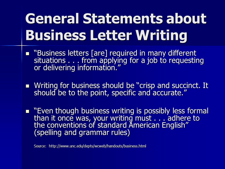 General Statements about Business Letter Writing Business letters [are] required in many different situations...