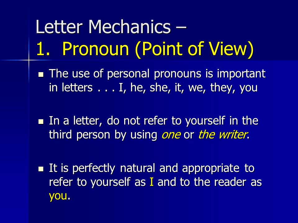 Letter Mechanics – 1. Pronoun (Point of View) The use of personal pronouns is important in letters... I, he, she, it, we, they, you The use of persona